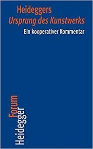 Heideggers Ursprung Des Kunstwerks: Ein Kooperativer Kommentar