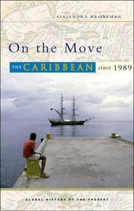 On the Move: The Caribbean since 1989 (Global History of the Present)