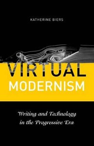 Virtual Modernism: Writing and Technology in the Progressive Era (repost)