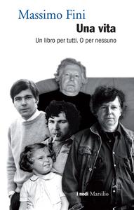 Massimo Fini - Una vita. Un libro per tutti. O per nessuno (2015)