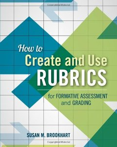 How to Create and Use Rubrics for Formative Assessment and Grading (repost)