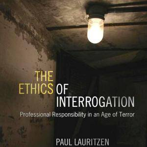 The Ethics of Interrogation: Professional Responsibility in an Age of Terror [Audiobook]