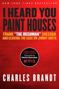 'I Heard You Paint Houses': Frank 'The Irishman' Sheeran & Closing the Case on Jimmy Hoffa, Updated Edition