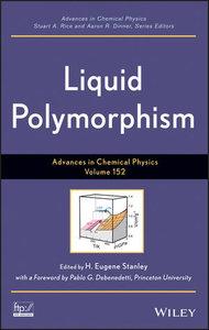 Advances in Chemical Physics, Liquid Polymorphism (Volume 152)