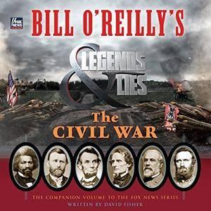 Bill O'Reilly's Legends and Lies: The Civil War [Audiobook]