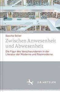 Zwischen Anwesenheit und Abwesenheit: Die Figur des Verschwundenen in der Literatur der Moderne und Postmoderne (repost)