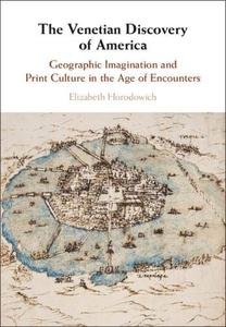 The Venetian Discovery of America: Geographic Imagination and Print Culture in the Age of Encounters