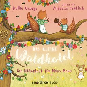 «Das kleine Waldhotel: Ein Blütenfest für Mona Maus» by Kallie George