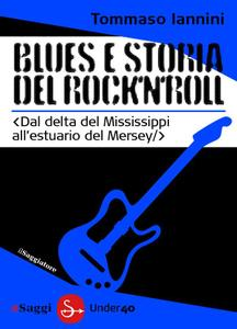 Tommaso Iannini - Blues e storia del rock'n'roll