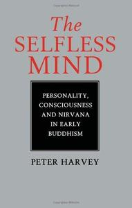 The Selfless Mind: Personality, Consciousness and Nirvana in Early Buddhism