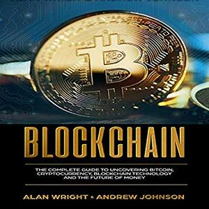 Blockchain: The Complete Guide to Uncovering Bitcoin, Cryptocurrency, Bitcoin Technology and the Future of Money [Audiobook]