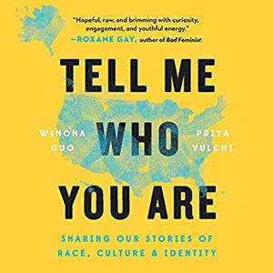 Tell Me Who You Are: Sharing Our Stories of Race, Culture, & Identity [Audiobook]