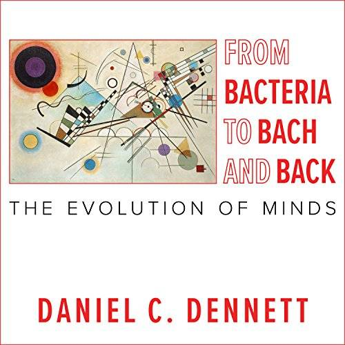 From Bacteria to Bach and Back: The Evolution of Minds [Audiobook]