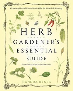 The Herb Gardener's Essential Guide: Creating Herbal Remedies and Oils for Health & Healing (Repost)