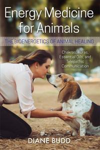 Energy Medicine for Animals: The Bioenergetics of Animal Healing, 2nd Edition