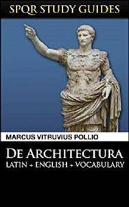 Vitruvius: The 10 Books on Architecture in Latin + English (SPQR Study Guides Book 18)