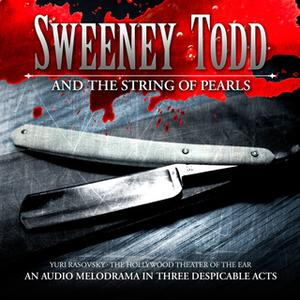 «Sweeney Todd and the String of Pearls» by Yuri Rasovsky