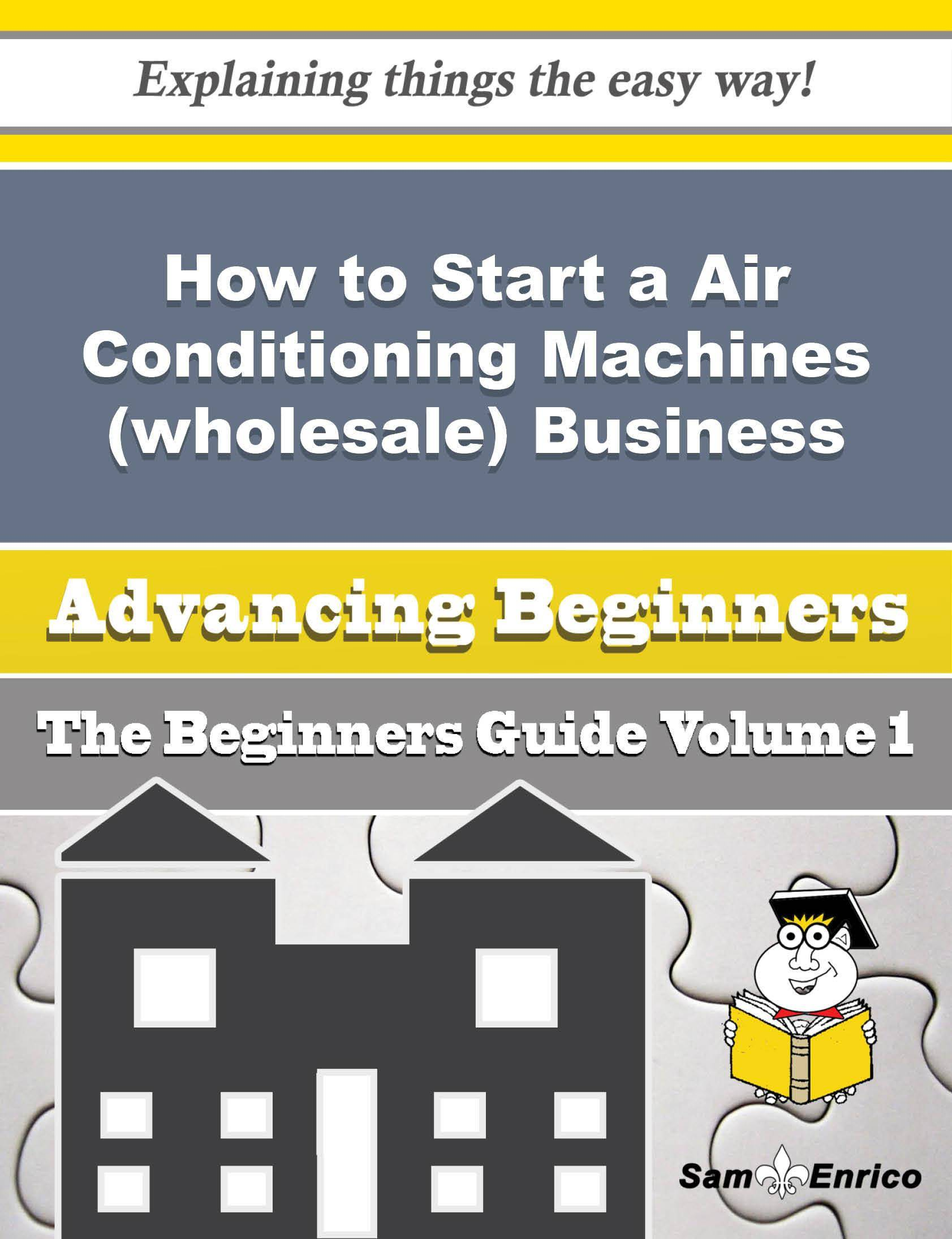 How to Start a Air Conditioning Machines (wholesale) Business (Beginners Guide)