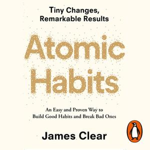 «Atomic Habits: An Easy and Proven Way to Build Good Habits and Break Bad Ones» by James Clear