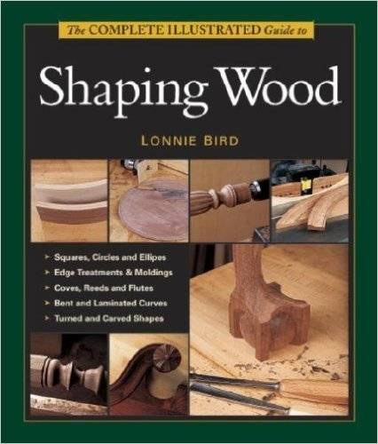 The Complete Illustrated Guide To Shaping Wood (Repost)