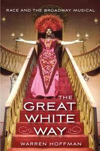The Great White Way : Race and the Broadway Musical