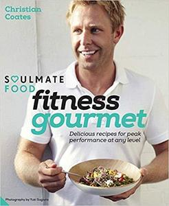 Fitness Gourmet: Delicious recipes for peak performance, at any level. (Soulmate Food)