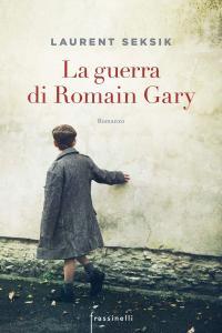 Laurent Seksik - La guerra di Romain Gary
