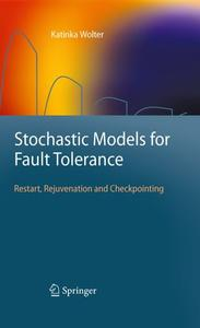 Stochastic Models for Fault Tolerance: Restart, Rejuvenation and Checkpointing