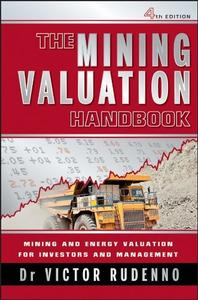 The Mining Valuation Handbook: Mining and Energy Valuation for Investors and Management, 4th Edition (repost)
