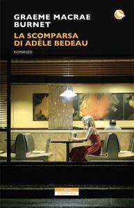 Graeme Macrae Burnet - La scomparsa di Adele Bedeau