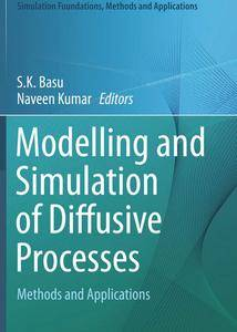 """Modelling and Simulation of Diffusive Processes: Methods and Applications"" ed. by S.K. Basu, Naveen Kumar"
