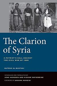 The Clarion of Syria: A Patriot's Call against the Civil War of 1860 by Butrus al-Bustani, Jens Hanssen, et al.