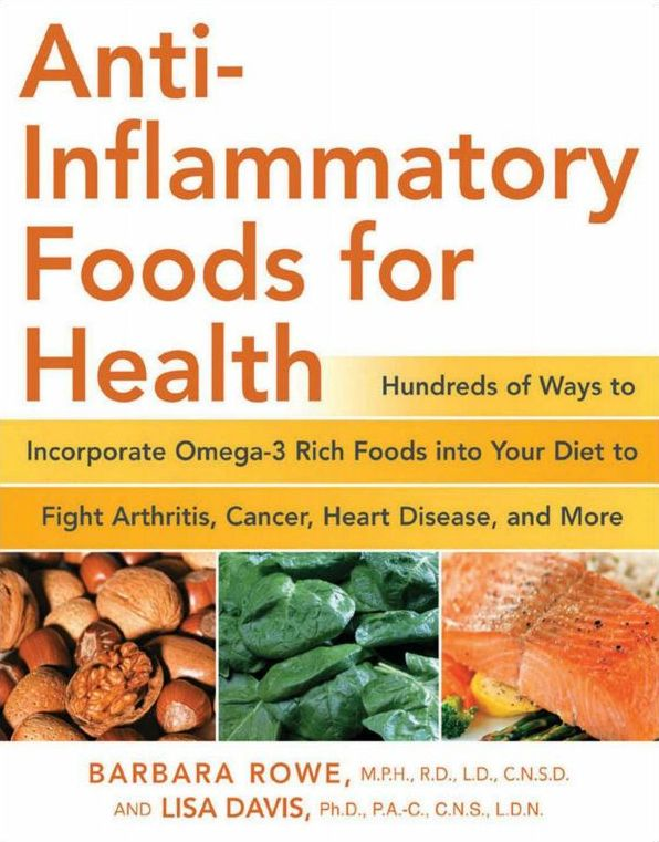 Anti-Inflammatory Foods for Health: Hundreds of Ways to Incorporate Omega-3 Rich Foods into Your Diet to Fight Arthritis