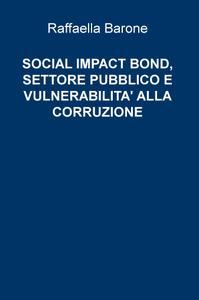 SOCIAL IMPACT BOND, SETTORE PUBBLICO E VULNERABILITA' ALLA CORRUZIONE