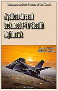 Mystical Aircraft Lockheed F-117 Stealth Nighthawk: Weapons and Air Forces of the World [Kindle Edition]