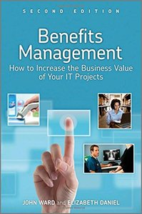 Benefits Management: How to Increase the Business Value of Your IT Projects, 2 edition (repost)
