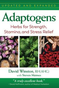 Adaptogens: Herbs for Strength, Stamina, and Stress Relief, 2nd Edition