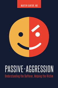 Passive-Aggression: Understanding the Sufferer, Helping the Victim, Second Edition