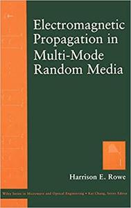Electromagnetic Propagation in Multi-Mode Random Media (Wiley Series in Microwave and Optical Engineering)