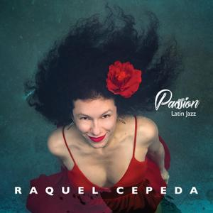 Raquel Cepeda - Passion - Latin Jazz (2019)