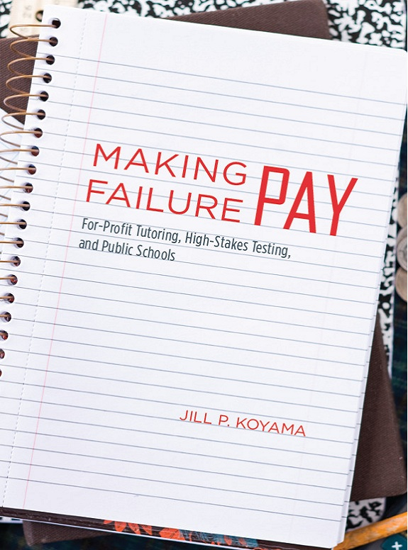 Making Failure Pay: For-Profit Tutoring, High-Stakes Testing, and Public Schools (repost)