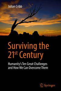 Surviving the 21st Century: Humanity's Ten Great Challenges and How We Can Overcome Them