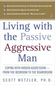 «Living with the Passive-Aggressive Man» by Scott Wetzler