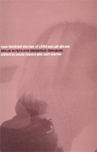New Feminist Stories of Child Sexual Abuse: Sexual Scripts and Dangerous Dialogues by Paula Reavey (Editor), Sam Warner