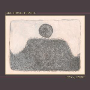 Jake Xerxes Fussell - Out of Sight (2019)