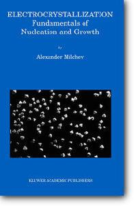 """Alexander Milchev, """"Electrocrystallization: Fundamentals of Nucleation and Growth"""""""