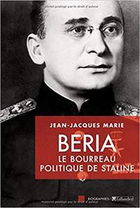 Beria : Le bourreau politique de Staline - Jean-Jacques Marie