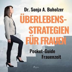«Überlebensstrategien für Frauen: Pocket-Guide Frauenzeit» by Dr. Sonja A. Buholzer