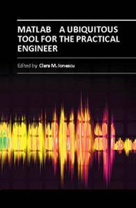 """""""MATLAB: A Ubiquitous Tool for the Practical Engineer"""" ed. by Clara M. Ionescu"""