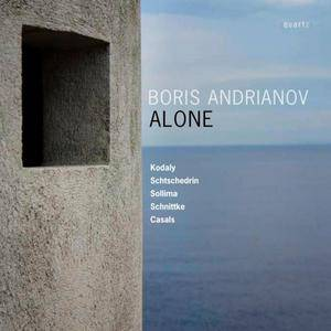Boris Andrianov - Alone: Kodály, Shchedrin, Sollima, Schnittke, Casals (2011)